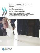 Examens de l'OCDE sur la gouvernance publique Le financement de la démocratie Financement des partis politiques et des campagnes électorales et risque de capture de l'action publique