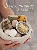 Soaps, Bubbles & Scrubs - Natural products to make for your body and home