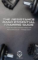 The Resistance Band Essential Training Guide