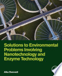 Solutions To Environmental Problems Involving Nanotechnology And Enzyme Technology Book PDF