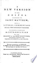 A New Version Of The Gospel According To Saint Matthew With A Literal Commentary On All The Difficult Passages To Which Is Prefixed An Introduction To The Reading Of The Holy Scriptures Written Originally In French By Messieurs De Beausobre And Lenfant Book PDF