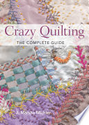 Crazy Quilting The Complete Guide