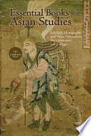 Essential Books for Asian Studies: Scholarly Monographs and Other Publications for Universities and Colleges 2018
