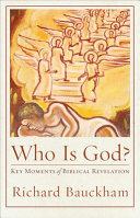 Who is God? : key moments of biblical revelation / Richard Bauckham