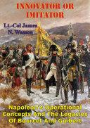 Innovator Or Imitator: Napoleon's Operational Concepts And The Legacies Of Bourcet And Guibert [Pdf/ePub] eBook