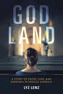 link to God land : a story of faith, loss, and renewal in Middle America in the TCC library catalog