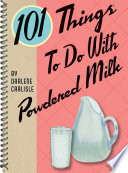 101 Things to do with Powdered Milk Book