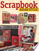 Scrapbook Asian Style!  : Create One-of-kind Projects with Asian-inspired Materials, Colors and Motifs