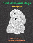100 Cats and Dogs   Coloring Book   100 Animals Designs in a Variety of Intricate Patterns