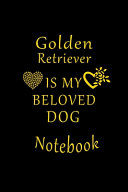 Golden Retriever Is My Beloved Dog Notebook