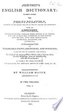 Johnson's English Dictionary. To which is annexed the pronunciation according to present practice ... With an appendix containing several thousand words omitted by Dr. Johnson, etc. By W. Maver