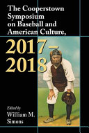 The Cooperstown Symposium on Baseball and American Culture  2017 2018