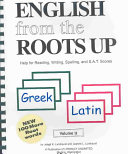 English from the Roots Up: Help for Reading, Writing, Spelling, and ...