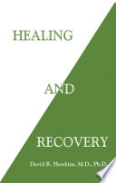 """Healing and Recovery"" by David R. Hawkins, M.D./Ph.D."
