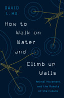 link to How to walk on water and climb up walls : animal movement and the robots of the future in the TCC library catalog