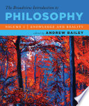 The Broadview Introduction to Philosophy Volume I  Knowledge and Reality