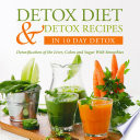 Detox Diet   Detox Recipes in 10 Day Detox  Detoxification of the Liver  Colon and Sugar With Smoothies