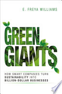 """Green Giants: How Smart Companies Turn Sustainability into Billion-Dollar Businesses"" by E. Williams"