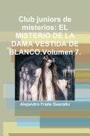 Club juniors de misterios: EL MISTERIO DE LA DAMA VESTIDA DE BLANCO. VOLUMEN 7.