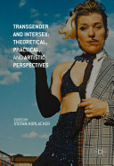 Transgender and Intersex  Theoretical  Practical  and Artistic Perspectives