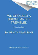 link to We crossed a bridge and it trembled : voices from Syria in the TCC library catalog