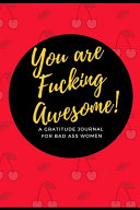 You Are Fucking Awesome  a Gratitude Journal for Bad Ass Women