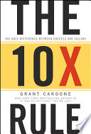 """""""The 10X Rule: The Only Difference Between Success and Failure"""" by Grant Cardone"""