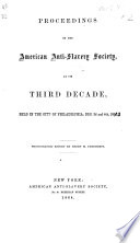 Proceedings Of The American Anti Slavery Society At Its Third Decade Held In The City Of Philadelphia Dec 3rd And 4th 1863 With An Appendix And A Catalogue Of Anti Slavery Publications In America From 1750 To 1863