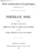 Electric and International Telegraph Company ... Porterage Book: showing the names of the principal streets and places in London and its environs, with the nearest telegraph station and distance