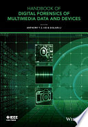 Handbook of Digital Forensics of Multimedia Data and Devices  Enhanced E Book