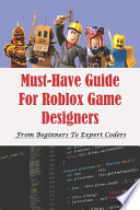 Must-Have Guide For Roblox Game Designers