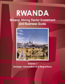 Rwanda Mineral  Mining Sector Investment and Business Guide Volume 1 Strategic Information and Regulations