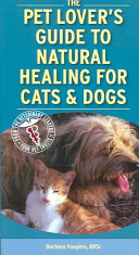The Pet Lover s Guide to Natural Healing for Cats   Dogs