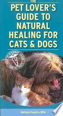 """Pet Lover's Guide to Natural Healing for Cats and Dogs"" by Barbara Fougere"