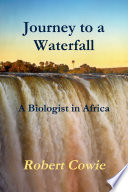 Journey to a Waterfall A Biologist in Africa