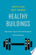 """""""Healthy Buildings: How Indoor Spaces Drive Performance and Productivity"""" by Joseph G. Allen, John D. Macomber"""