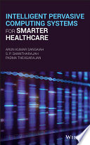 Intelligent Pervasive Computing Systems for Smarter Healthcare Book