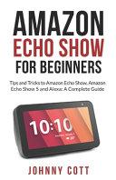 Amazon Echo Show for Beginners