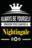 Always Be Yourself Unless You Can Be a Nightingale