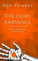 The cruel radiance: notes of a prosewriter in a visual age