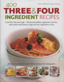 400 Three and Four Ingredient Recipes Book