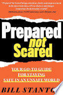 """Prepared Not Scared: Your Go-To Guide For Staying Safe In An Unsafe World"" by Bill Stanton"