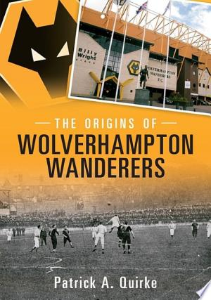 Download The Origins of Wolverhampton Wanderers Free PDF Books - Free PDF