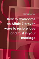 How to Overcome an Affair: 7 proven ways to restore love and trust in your marriage ebook