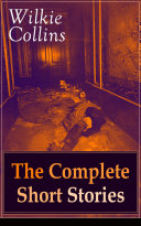 Wilkie Collins  The Complete Short Stories