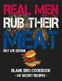 Real Men Rub Their Meat   July 4th Edition