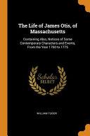 The Life of James Otis  of Massachusetts