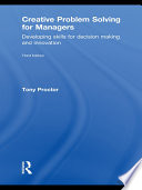 """Creative Problem Solving for Managers: Developing Skills for Decision Making and Innovation"" by Tony Proctor"