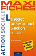 Maxi fiches. Le secret professionnel en action sociale