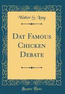 DAT Famous Chicken Debate  Classic Reprint